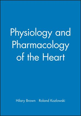 Physiology and Pharmacology of the Heart - Brown, Hilary, and Kozlowski, Roland