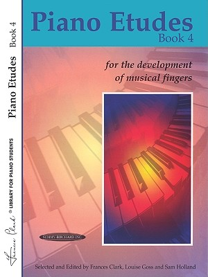 Piano Etudes for the Development of Musical Fingers, Bk 4 - Clark, Frances (Editor), and Goss, Louise (Editor), and Holland, Sam (Editor)