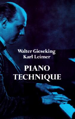 Piano Technique - Gieseking, Walter, and Leimer, Karl