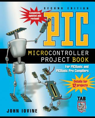 PIC Microcontroller Project Book: For PICBasic and PICBasic Pro Compilers - Iovine, John