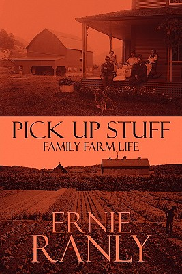 Pick Up Stuff: Family Farm Life - Ranly, Ernie