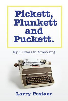 Pickett, Plunkett and Puckett: My 50 Years in Advertising - Postaer, Larry