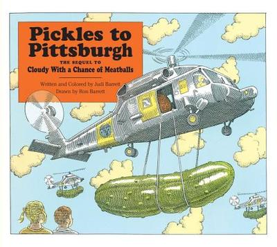 Pickles to Pittsburgh the Sequel to Cloudy with a Chance of Meatballs: A Sequel to I Cloudy with a Chance of Meatballs - Barrett, Judi