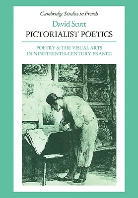 Pictorialist Poetics: Poetry and the Visual Arts in Nineteenth-Century France - Scott, David H T