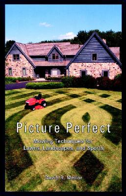 Picture Perfect: Mowing Techniques for Lawns, Landscapes, and Sports - Mellor, David R
