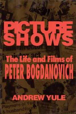 Picture Shows the Life and Films of Peter Bogdanovich - Yule, Andrew