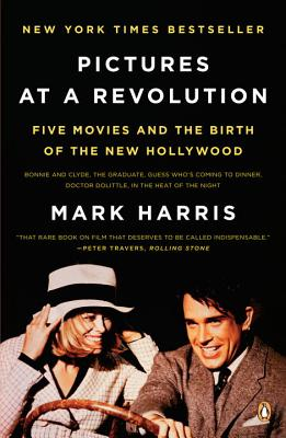 Pictures at a Revolution: Five Movies and the Birth of the New Hollywood - Harris, Mark