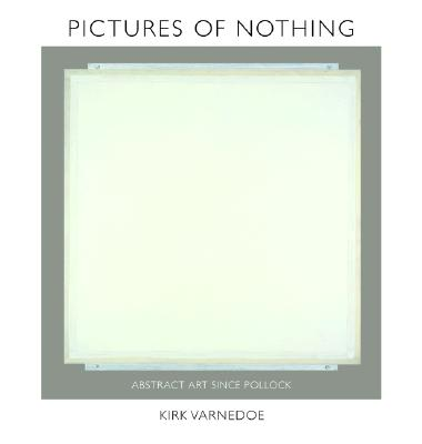 Pictures of Nothing: Abstract Art Since Pollock - Varnedoe, Kirk, Dr.