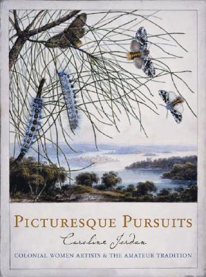 Picturesque Pursuits: Colonial Women Artists & the Amateur Tradition - Jordan, Caroline