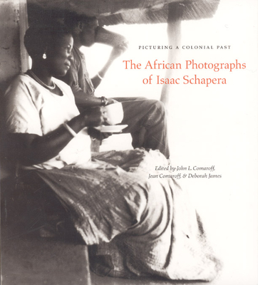 Picturing a Colonial Past: The African Photographs of Isaac Schapera - Comaroff, John L. (Editor), and Comaroff, Jean (Editor), and James, Deborah (Editor)