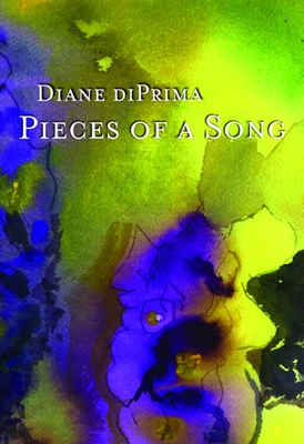 Pieces of a Song: Selected Poems - Di Prima, Diane, Professor
