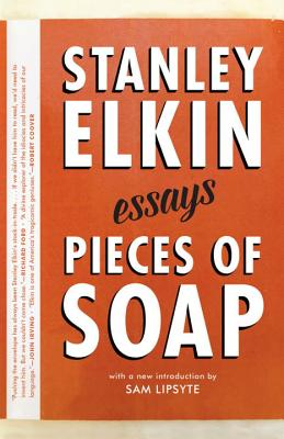 Pieces of Soap: Essays - Elkin, Stanley, and Lipsyte, Sam (Introduction by)