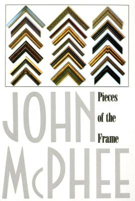 Pieces of the Frame - McPhee, John