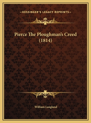 Pierce the Ploughman's Creed (1814) - Langland, William, Professor