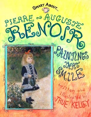 Pierre-Auguste Renoir: Paintings That Smile - Kelley, True