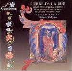 Pierre de la Rue: Missa de Sancta Cruce