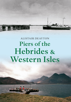 Piers of the Hebrides & Western Isles - Deayton, Alistair