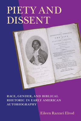 Piety and Dissent: Race, Gender, and Biblical Rhetoric in Early American Autobiography - Elrod, Eileen Razzari