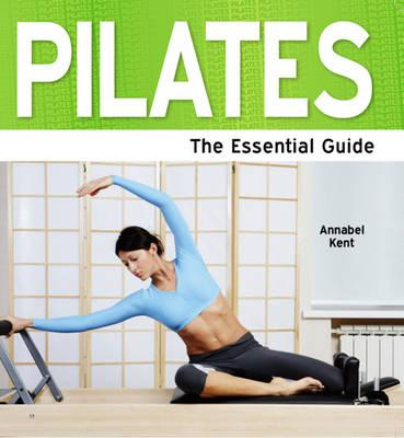 Pilates: The Essential Guide - Kent, Annabel