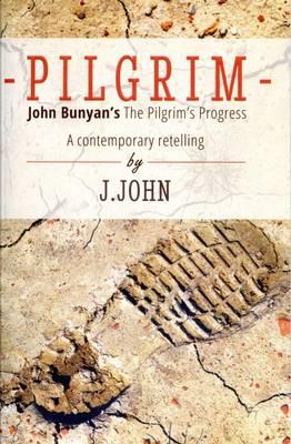 Pilgrim: John Bunyan's the Pilgrim's Progress a Contemporary Retelling - John, J.