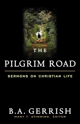 Pilgrim Road: Sermons on Christian Life - Gerrish, B A, and Stimming, Mary T (Editor)