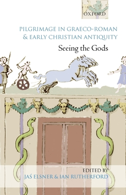 Pilgrimage in Graeco-Roman and Early Christian Antiquity: Seeing the Gods - Elsner, Jas' (Editor), and Rutherford, Ian (Editor)