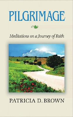 Pilgrimage: Meditations on a Journey of Faith - Brown, Patricia D