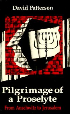 Pilgrimage of a Proselyte: From Auschwitz to Jerusalem - Patterson, David
