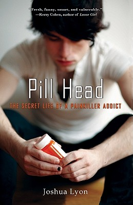 Pill Head: The Secret Life of a Painkiller Addict - Lyon, Joshua