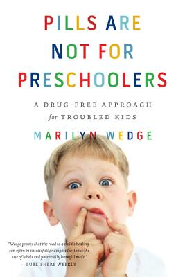 Pills Are Not for Preschoolers: A Drug-Free Approach for Troubled Kids - Wedge, Marilyn
