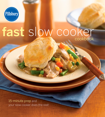 Pillsbury Fast Slow Cooker Cookbook: 15-Minute Prep and Your Slow Cooker Does the Rest! - Pillsbury Editors (Editor)