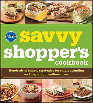 Pillsbury Savvy Shopper's Cookbook: Hundreds of Simple Strategies for Smart Spending and Inspiring Mealtime Ideas - Pillsbury (Creator)