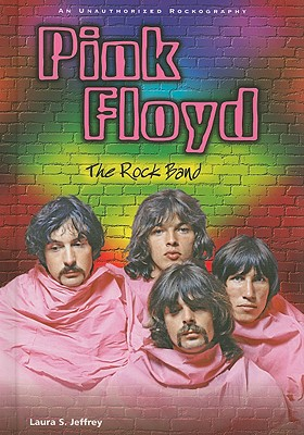 Pink Floyd: The Rock Band: An Unauthorized Rockography - Jeffrey, Laura S