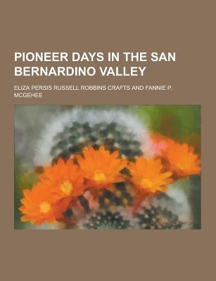 Pioneer Days in the San Bernardino Valley - Crafts, Eliza Persis Russell