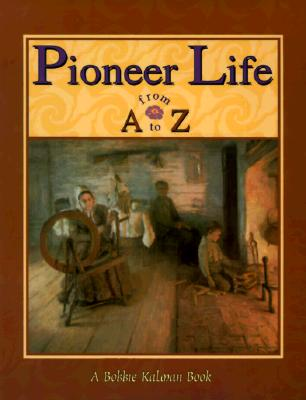 Pioneer Life from A to Z - Kalman, Bobbie