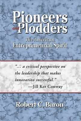 Pioneers and Plodders: The American Entrepreneurial Spirit - Baron, Robert C