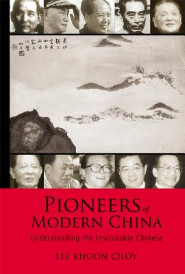 Pioneers of Modern China: Understanding the Inscrutable Chinese - Lee, Khoon Choy
