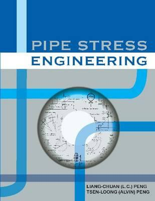 Pipe Stress Engineering - Asme Press, and Peng, Liang-Chuan, and Peng, Tsen-Loong