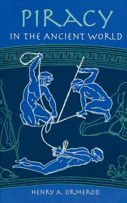 Piracy in the Ancient World - Omerod, Henry a, and Ormerod, Henry Arderne, and Ormerod, H A