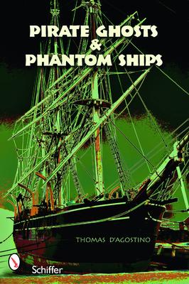 Pirate Ghosts & Phantom Ships - D'Agostino, Thomas