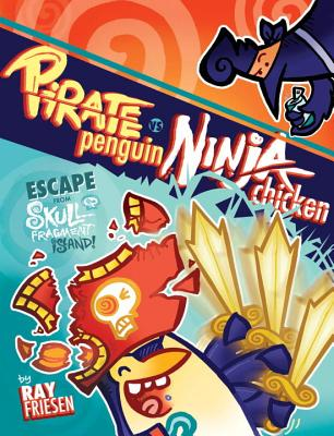 Pirate Penguin Vs Ninja Chicken, Volume 2: Escape from Skull-Fragment Island! - Friesen, Ray