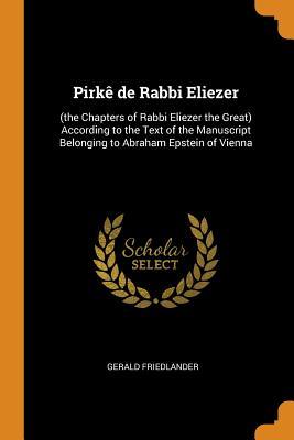 Pirkè de Rabbi Eliezer: (the Chapters of Rabbi Eliezer the Great) According to the Text of the Manuscript Belonging to Abraham Epstein of Vienna - Friedlander, Gerald