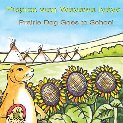 Pispiza WAN Wayawa Iyaye/Prairie Dog Goes to School -