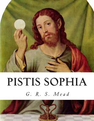 Pistis Sophia - Mead, G R S
