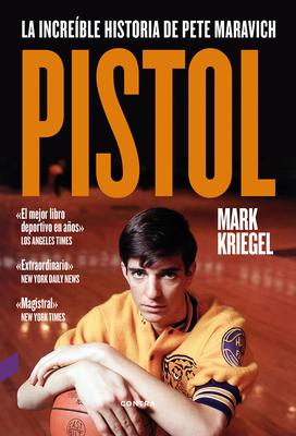 Pistol: La Increíble Historia de Pete Maravich - Kriegel, Mark