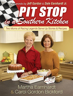 Pit Stop in a Southern Kitchen: Two Moms of Racing Legends Serve Up Stories and Recipes - Earnhardt, Martha, and Bickford, Carol Gordon, and Gordon, Jeff (Foreword by)