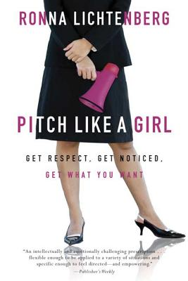 Pitch Like a Girl: How a Woman Can Be Herself and Still Succeed - Lichtenberg, Ronna