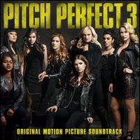 Pitch Perfect 3 [Original Motion Picture Soundtrack] - Original Soundtrack