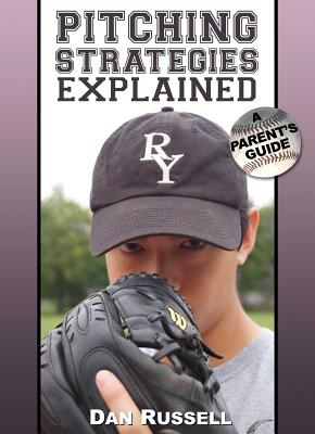 Pitching Strategies Explained: A Parent's Guide - Russell, Dan
