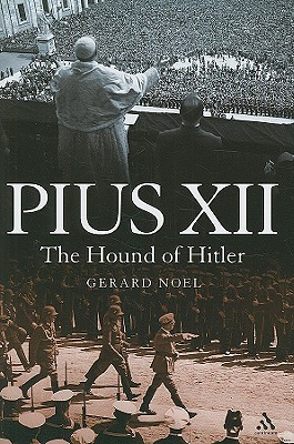 Pius XII: The Hound of Hitler - Noel, Gerard